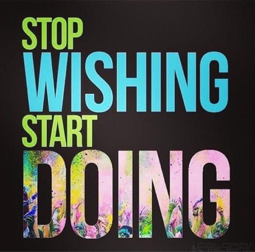 Stop Wishing…. Start Doing