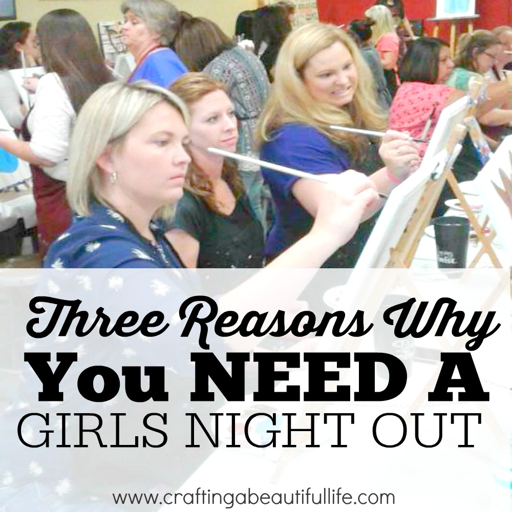 3 Reasons Why You Need A Girls Night