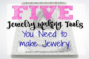 Five Jewelry Making Tools You Need in order to Start Making Jewelry.