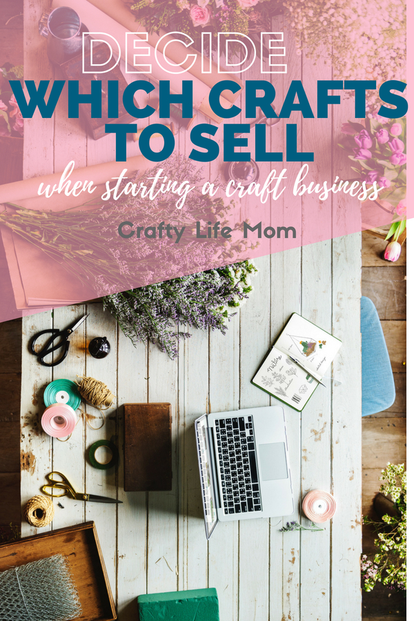 Decide What Crafts To Sell And Make For Your New Craft Business