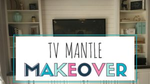 DIY TV Mantle Makeover