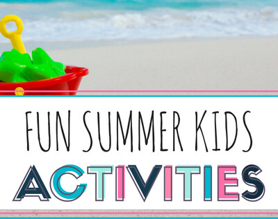 Summer Fun Activities You Can Do With Your Kids
